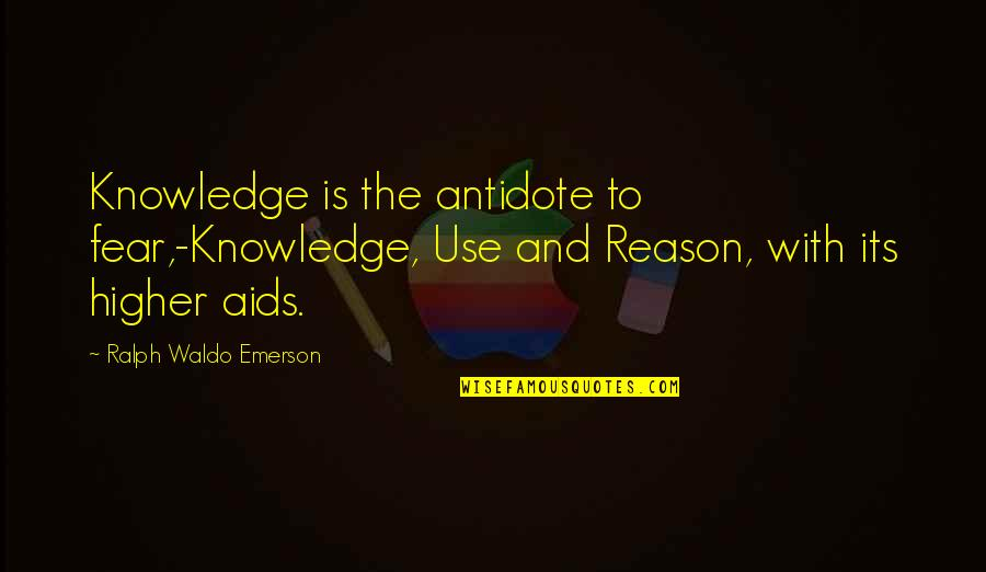 Mountain Unicycling Quotes By Ralph Waldo Emerson: Knowledge is the antidote to fear,-Knowledge, Use and