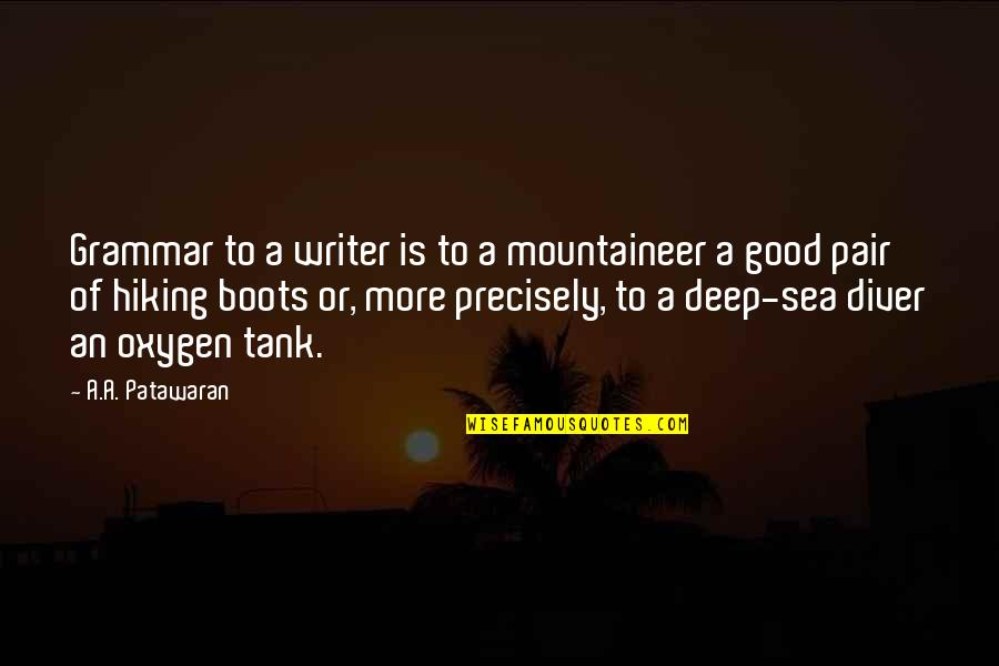 Mountaineer Quotes By A.A. Patawaran: Grammar to a writer is to a mountaineer