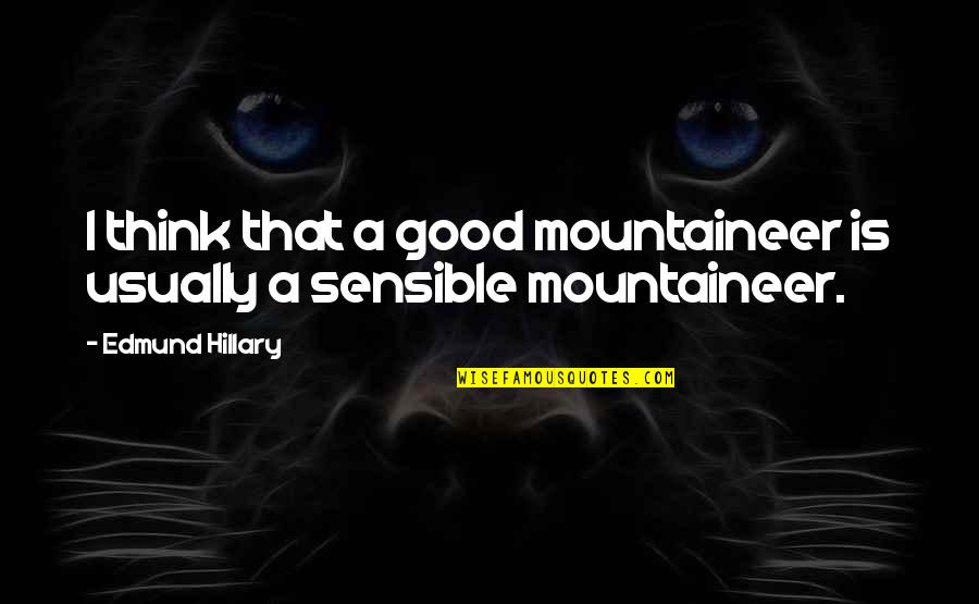 Mountaineer Quotes By Edmund Hillary: I think that a good mountaineer is usually