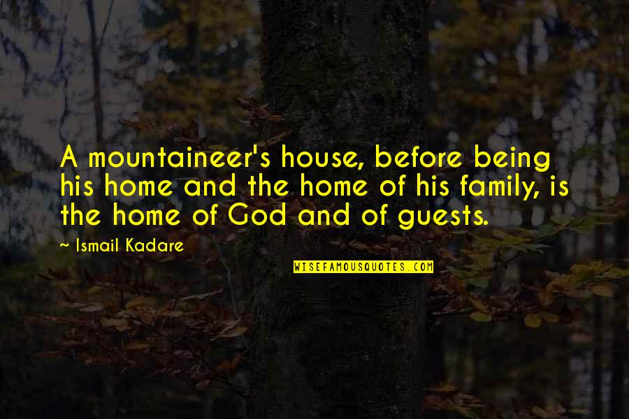 Mountaineer Quotes By Ismail Kadare: A mountaineer's house, before being his home and