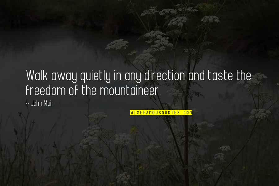 Mountaineer Quotes By John Muir: Walk away quietly in any direction and taste