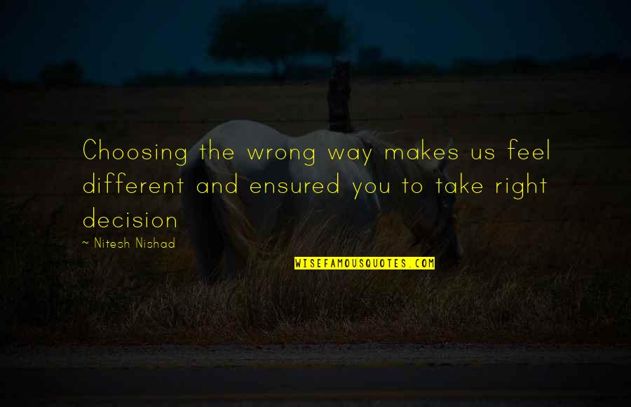 Mountaineer Quotes By Nitesh Nishad: Choosing the wrong way makes us feel different