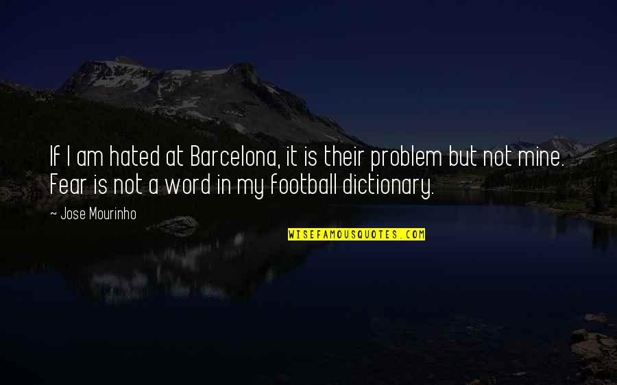 Mourinho Quotes By Jose Mourinho: If I am hated at Barcelona, it is
