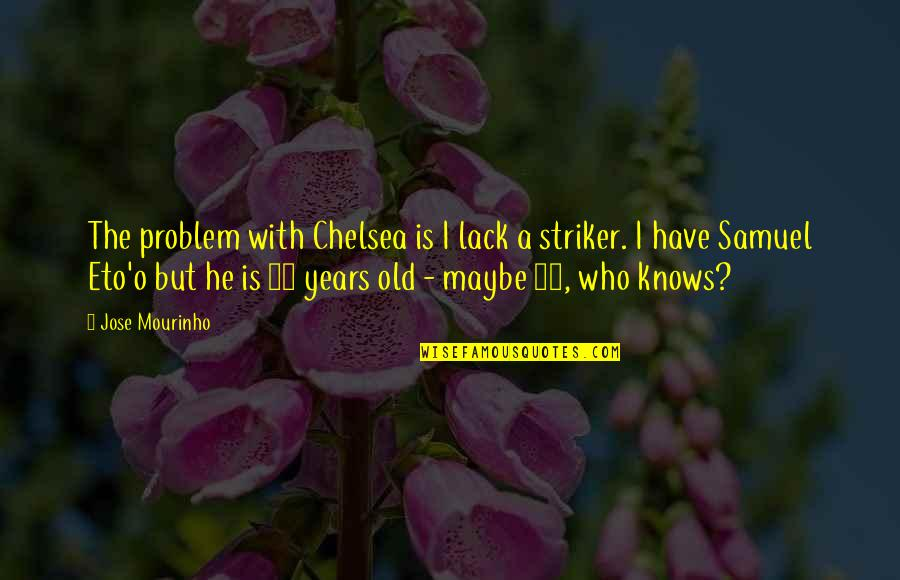 Mourinho Quotes By Jose Mourinho: The problem with Chelsea is I lack a