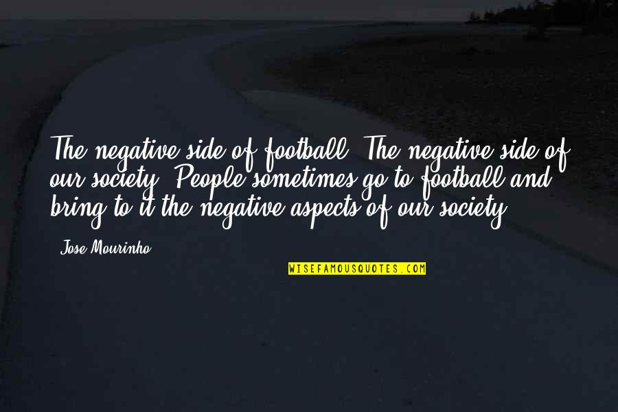 Mourinho Quotes By Jose Mourinho: The negative side of football. The negative side