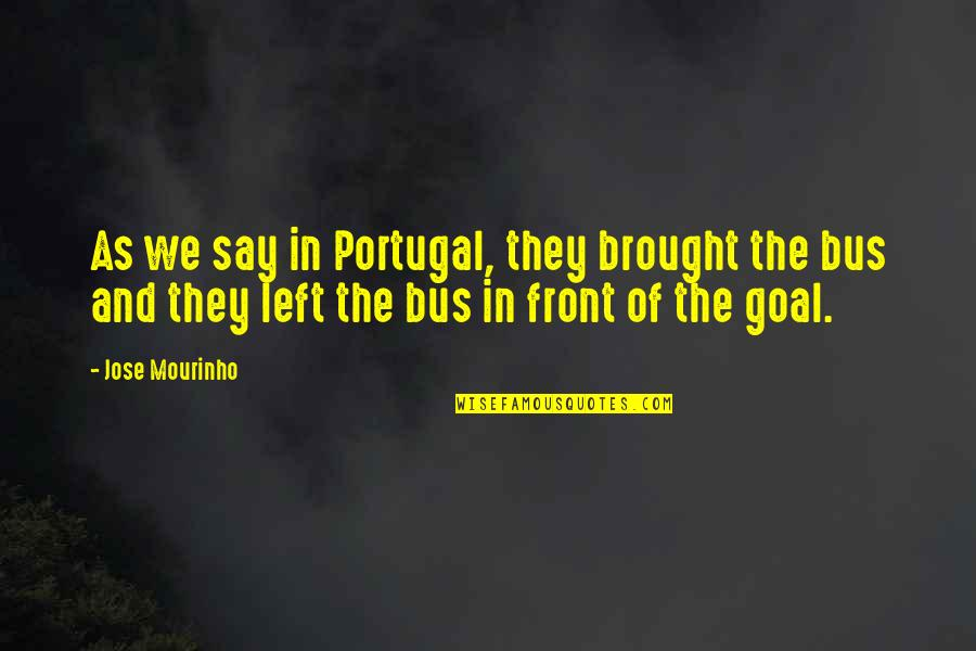 Mourinho Quotes By Jose Mourinho: As we say in Portugal, they brought the
