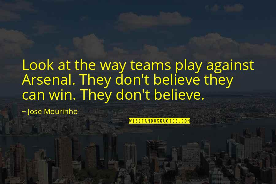 Mourinho Quotes By Jose Mourinho: Look at the way teams play against Arsenal.