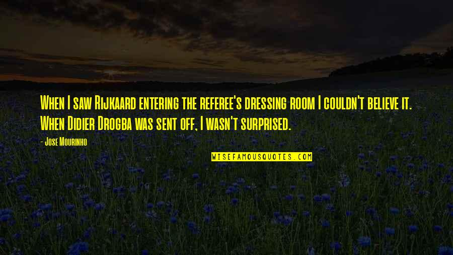 Mourinho Quotes By Jose Mourinho: When I saw Rijkaard entering the referee's dressing