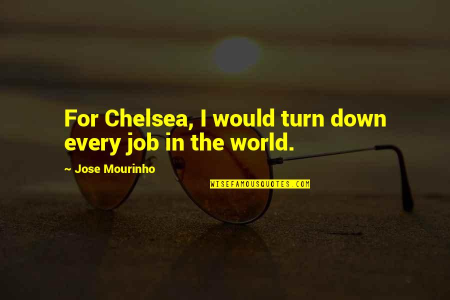 Mourinho Quotes By Jose Mourinho: For Chelsea, I would turn down every job