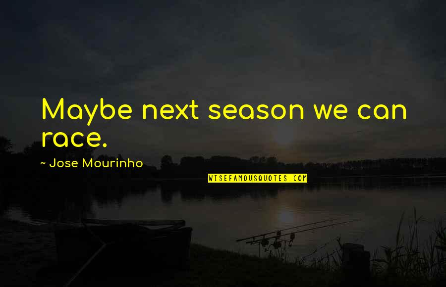 Mourinho Quotes By Jose Mourinho: Maybe next season we can race.