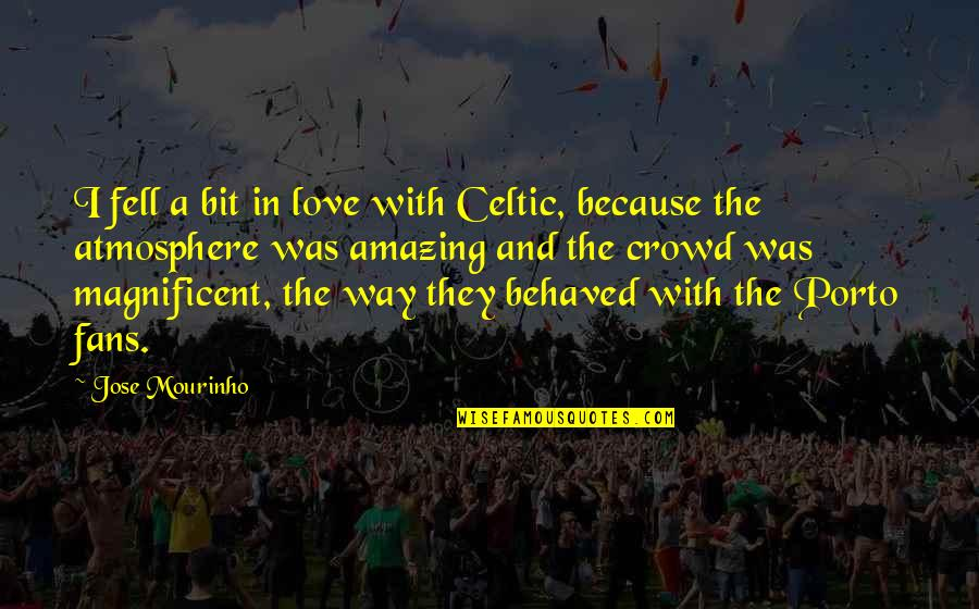 Mourinho Quotes By Jose Mourinho: I fell a bit in love with Celtic,