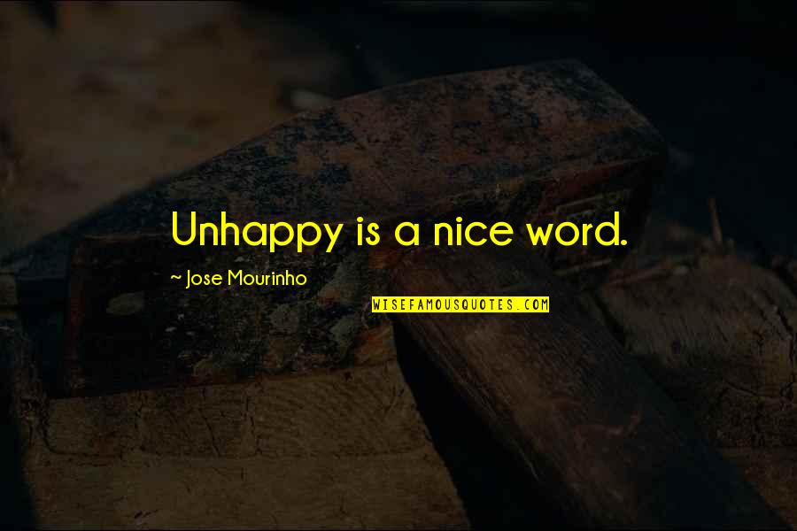 Mourinho Quotes By Jose Mourinho: Unhappy is a nice word.