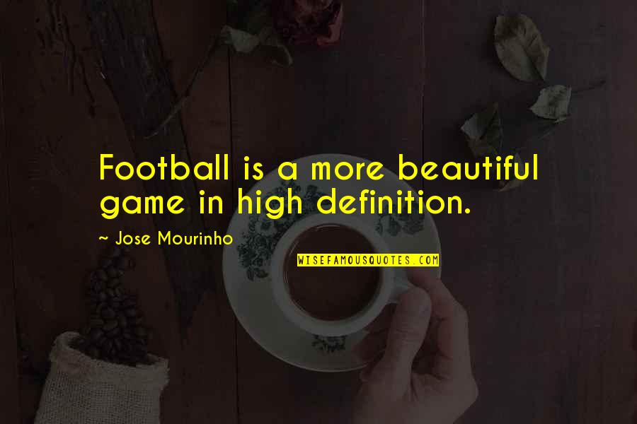 Mourinho Quotes By Jose Mourinho: Football is a more beautiful game in high