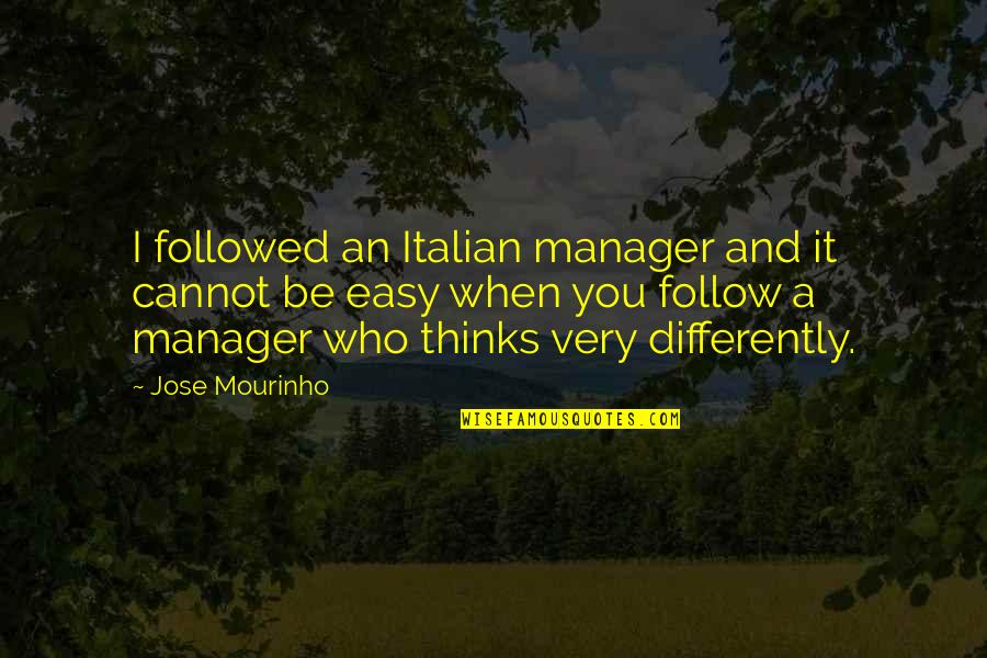 Mourinho Quotes By Jose Mourinho: I followed an Italian manager and it cannot