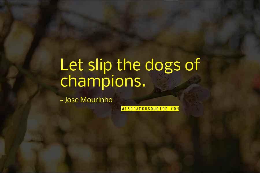Mourinho Quotes By Jose Mourinho: Let slip the dogs of champions.