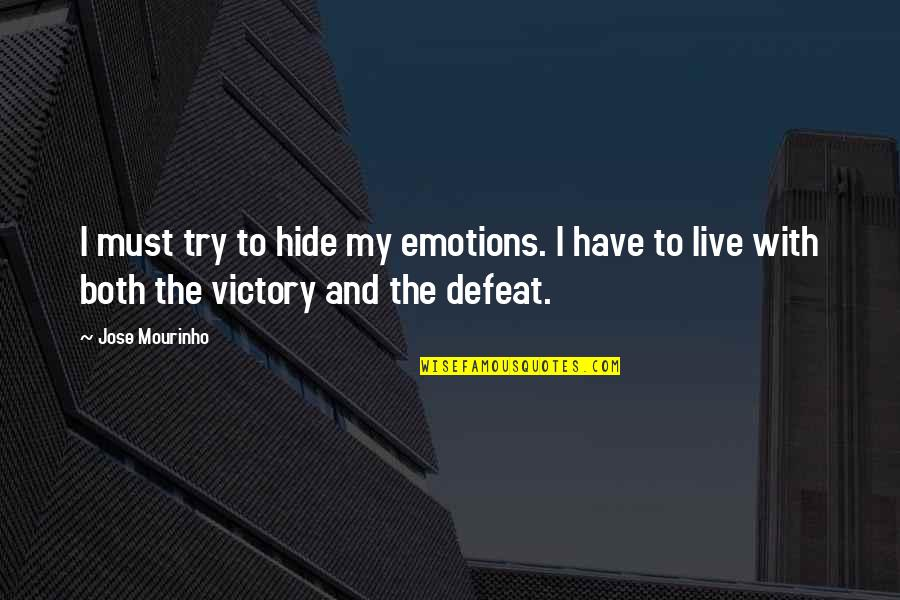 Mourinho Quotes By Jose Mourinho: I must try to hide my emotions. I
