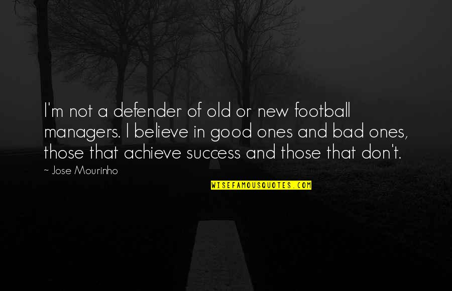 Mourinho Quotes By Jose Mourinho: I'm not a defender of old or new