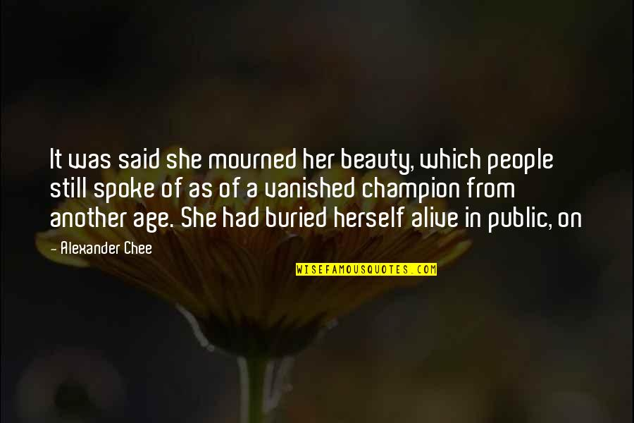 Mourned Quotes By Alexander Chee: It was said she mourned her beauty, which