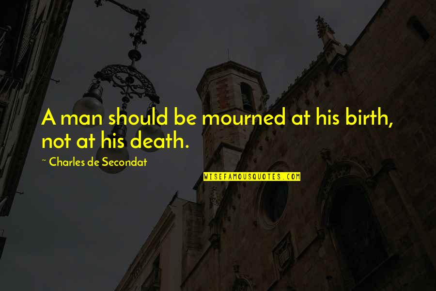 Mourned Quotes By Charles De Secondat: A man should be mourned at his birth,