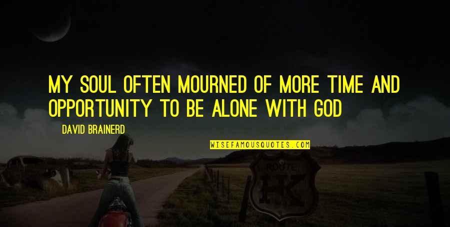 Mourned Quotes By David Brainerd: My soul often mourned of more time and