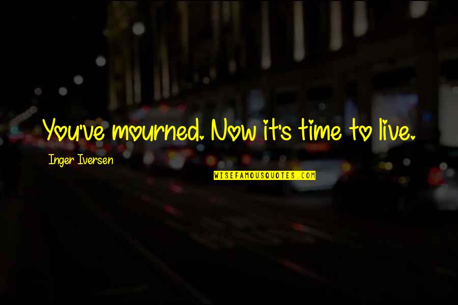 Mourned Quotes By Inger Iversen: You've mourned. Now it's time to live.