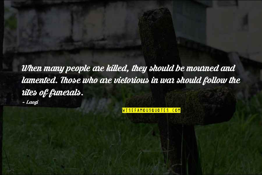 Mourned Quotes By Laozi: When many people are killed, they should be