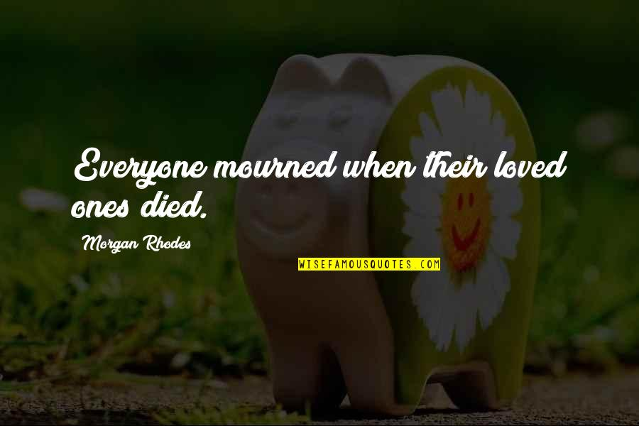 Mourned Quotes By Morgan Rhodes: Everyone mourned when their loved ones died.