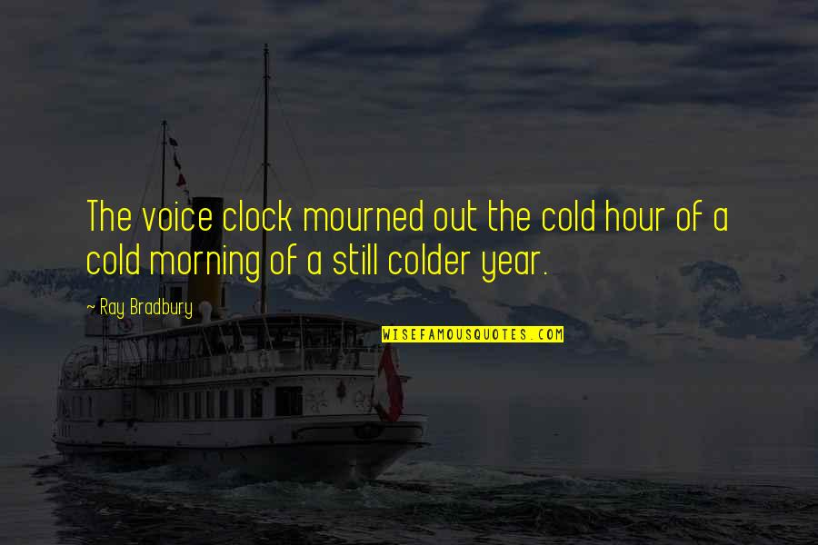 Mourned Quotes By Ray Bradbury: The voice clock mourned out the cold hour