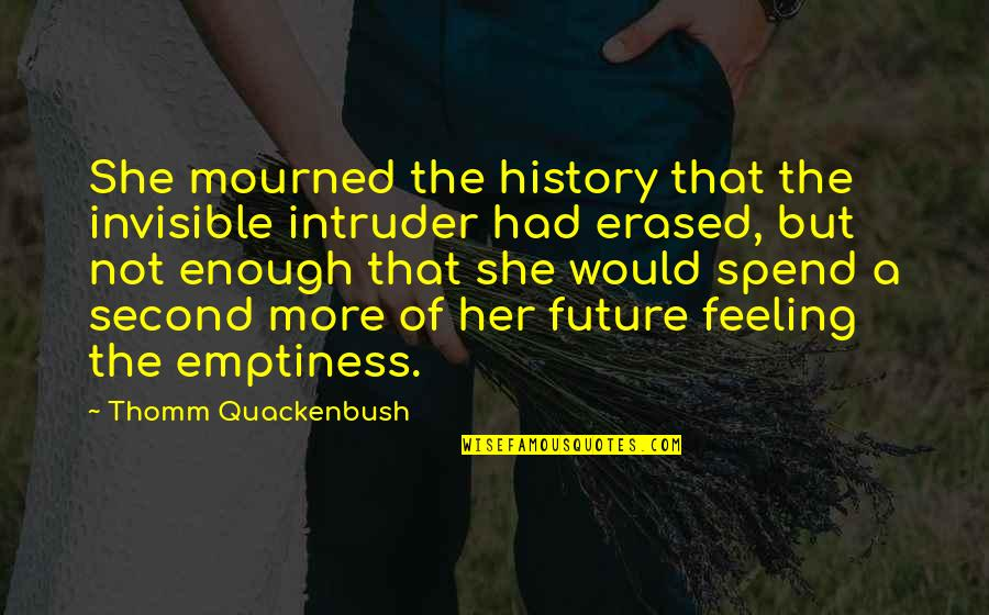 Mourned Quotes By Thomm Quackenbush: She mourned the history that the invisible intruder