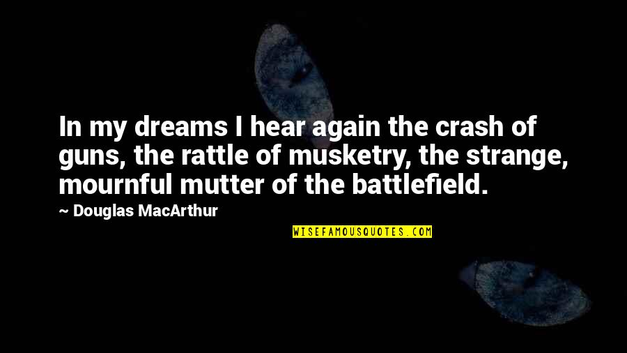 Mournful Quotes By Douglas MacArthur: In my dreams I hear again the crash