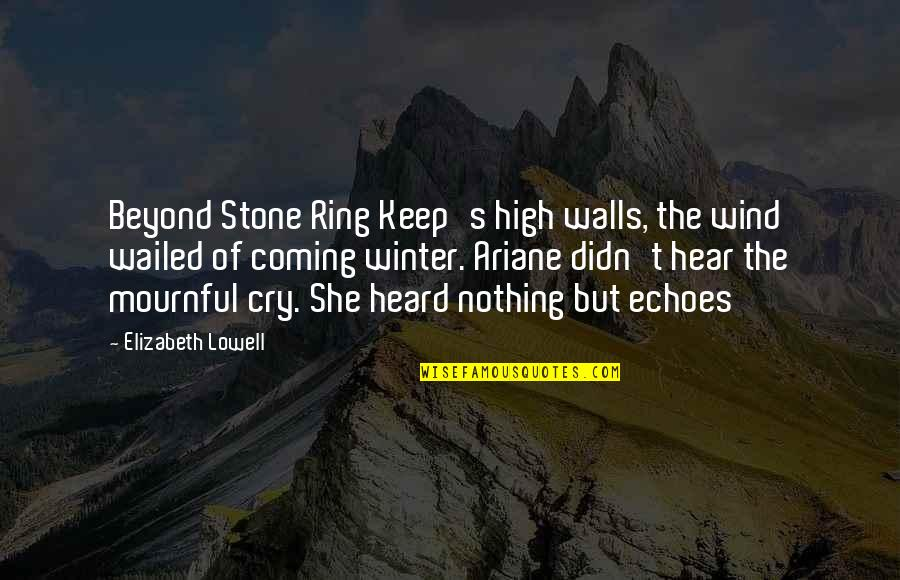 Mournful Quotes By Elizabeth Lowell: Beyond Stone Ring Keep's high walls, the wind