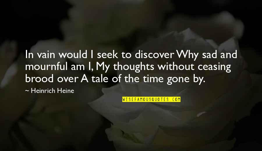 Mournful Quotes By Heinrich Heine: In vain would I seek to discover Why