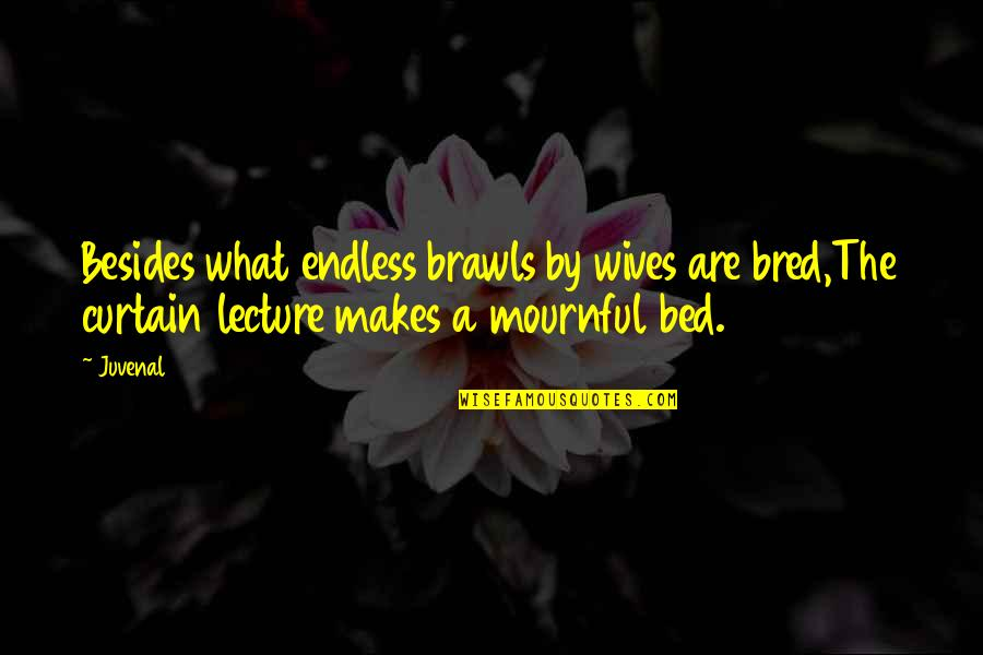 Mournful Quotes By Juvenal: Besides what endless brawls by wives are bred,The