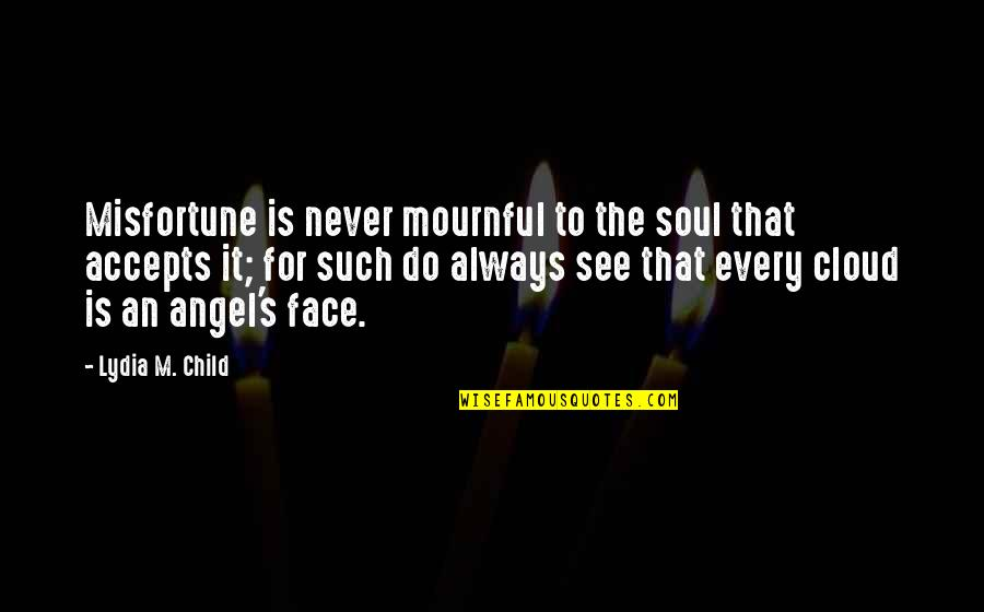 Mournful Quotes By Lydia M. Child: Misfortune is never mournful to the soul that