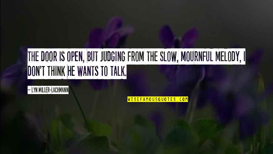 Mournful Quotes By Lyn Miller-Lachmann: The door is open, but judging from the