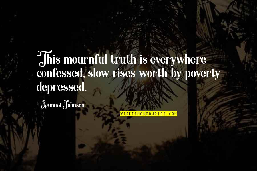 Mournful Quotes By Samuel Johnson: This mournful truth is everywhere confessed, slow rises