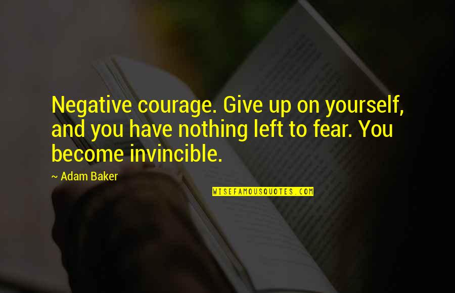 Mournier Quotes By Adam Baker: Negative courage. Give up on yourself, and you