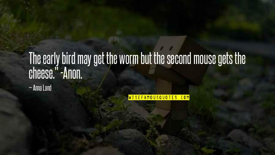 Mouse And Cheese Quotes By Anna Land: The early bird may get the worm but