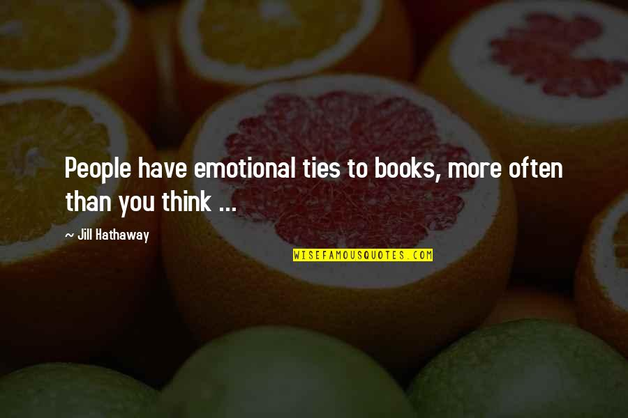 Mouse And Cheese Quotes By Jill Hathaway: People have emotional ties to books, more often