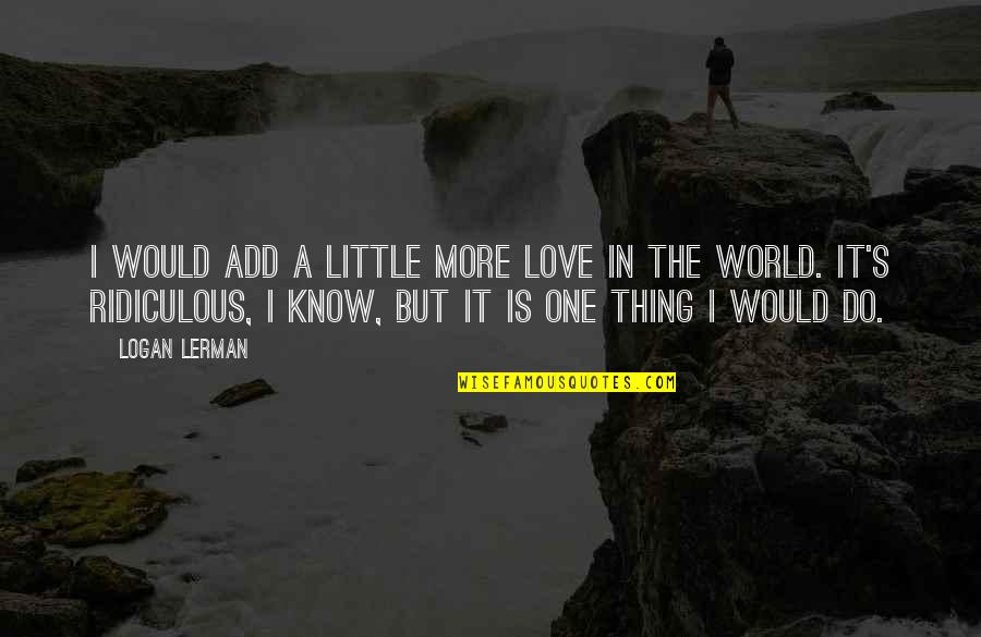 Mouse And Cheese Quotes By Logan Lerman: I would add a little more love in