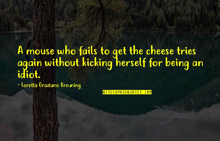 Mouse And Cheese Quotes By Loretta Graziano Breuning: A mouse who fails to get the cheese