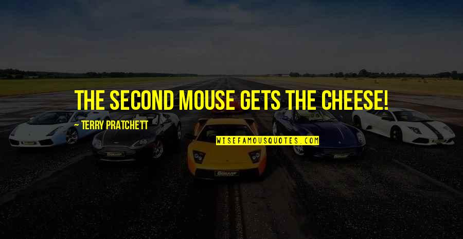 Mouse And Cheese Quotes By Terry Pratchett: The second mouse gets the cheese!