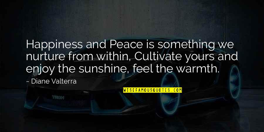 Mouth Guard Quotes By Diane Valterra: Happiness and Peace is something we nurture from