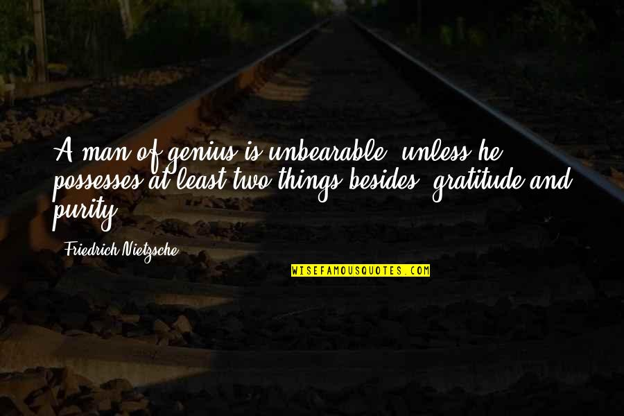 Mouth Guard Quotes By Friedrich Nietzsche: A man of genius is unbearable, unless he