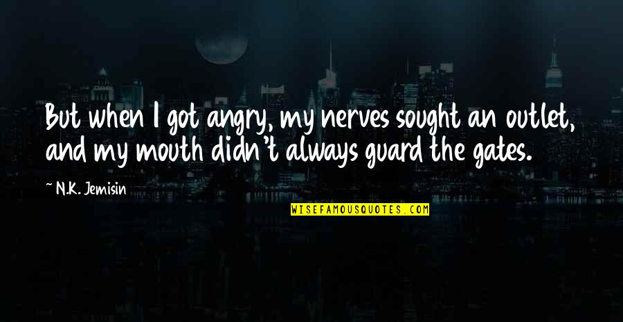 Mouth Guard Quotes By N.K. Jemisin: But when I got angry, my nerves sought