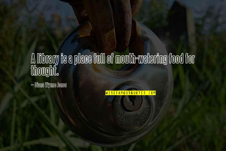 Mouth Watering Quotes By Diana Wynne Jones: A library is a place full of mouth-watering