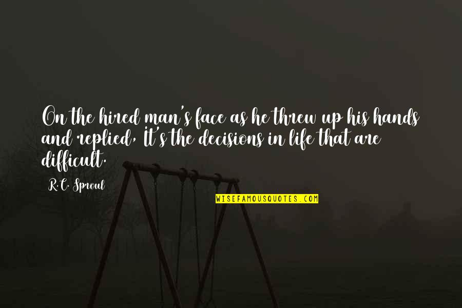 Mouth Watering Quotes By R.C. Sproul: On the hired man's face as he threw