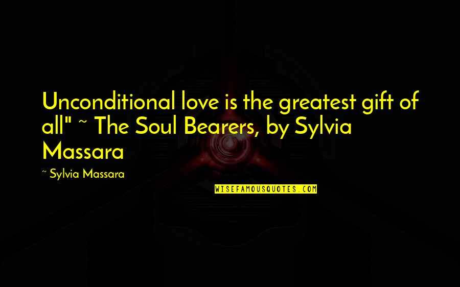 Mouth Watering Quotes By Sylvia Massara: Unconditional love is the greatest gift of all""