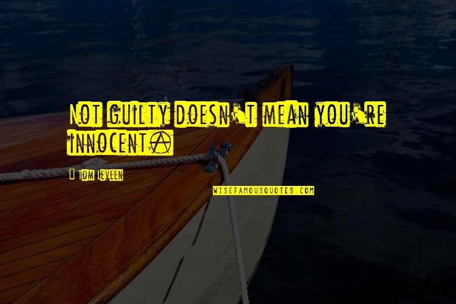 Mouth Watering Quotes By Tom Leveen: Not guilty doesn't mean you're innocent.