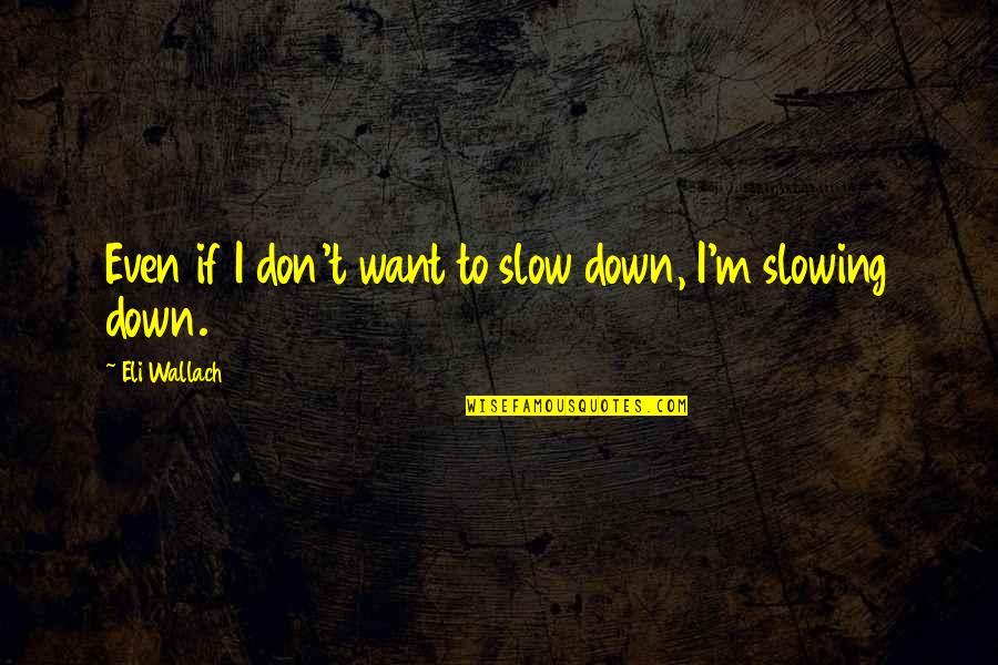 Mouthand Quotes By Eli Wallach: Even if I don't want to slow down,